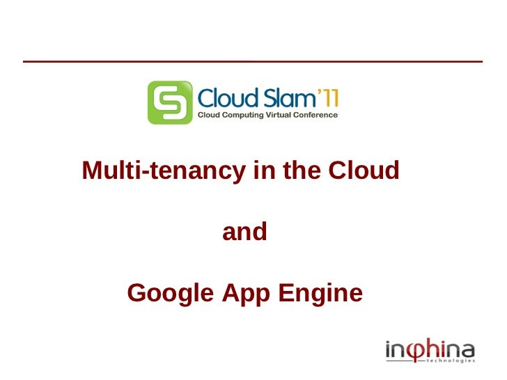 Multi-tenancy in the Cloud           and   Google App Engine