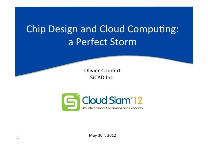 Chip	  Design	  and	  Cloud	  CompuAng:	                      a	  Perfect	  Storm	                           Olivier	  Cou...