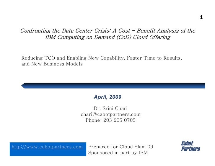 1     Confronting the Data Center Crisis: A Cost - Benefit Analysis of the             IBM Computing on Demand (CoD) Cloud...