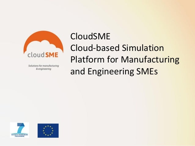 CloudSME Cloud-based Simulation Platform for Manufacturing and Engineering SMEs