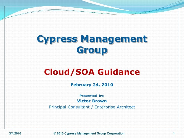 Cypress Management                   Group              Cloud/SOA Guidance                         February 24, 2010      ...