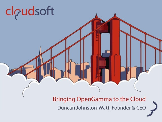 Bringing OpenGamma to the Cloud Duncan Johnston-Watt, Founder & CEO