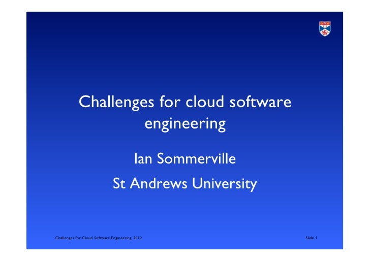 Challenges for cloud software                     engineering	                                          Ian Sommerville	  ...