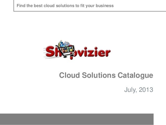 Find the best cloud solutions to fit your business  Cloud Solutions Catalogue July, 2013