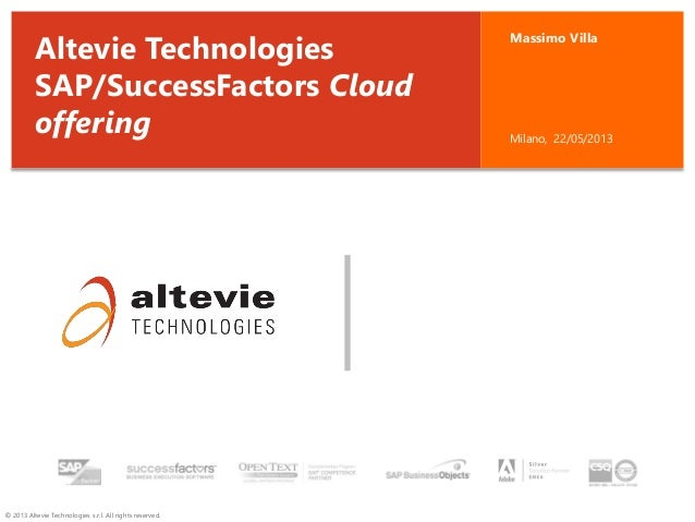 © 2013 Altevie Technologies s.r.l. All rights reserved. Massimo Villa Milano, 22/05/2013 Altevie Technologies SAP/SuccessF...