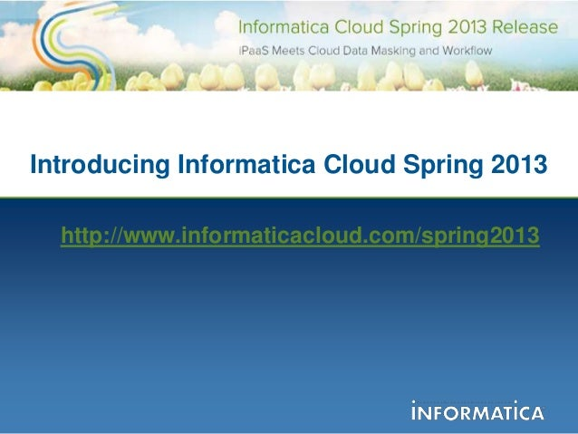 Introducing Informatica Cloud Spring 2013  http://www.informaticacloud.com/spring2013