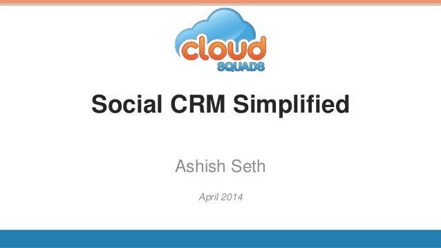 Social CRM Simplified Ashish Seth April 2014