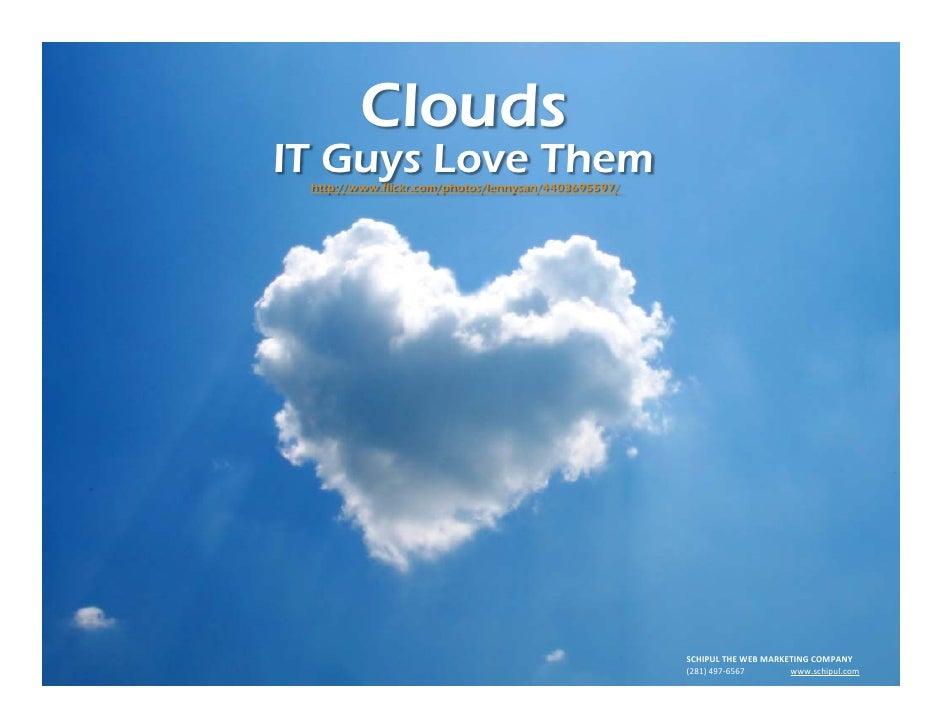 CloudsIT Guys Love Them http://www.flickr.com/photos/lennysan/4403695597/                                                 ...