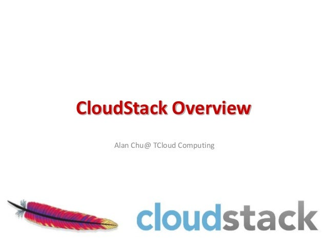 CloudStack Overview    Alan Chu@ TCloud Computing