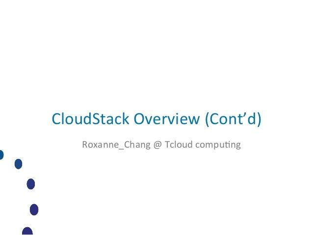CloudStack Overview (Cont'd)      Roxanne_Chang @ Tcloud compu4ng