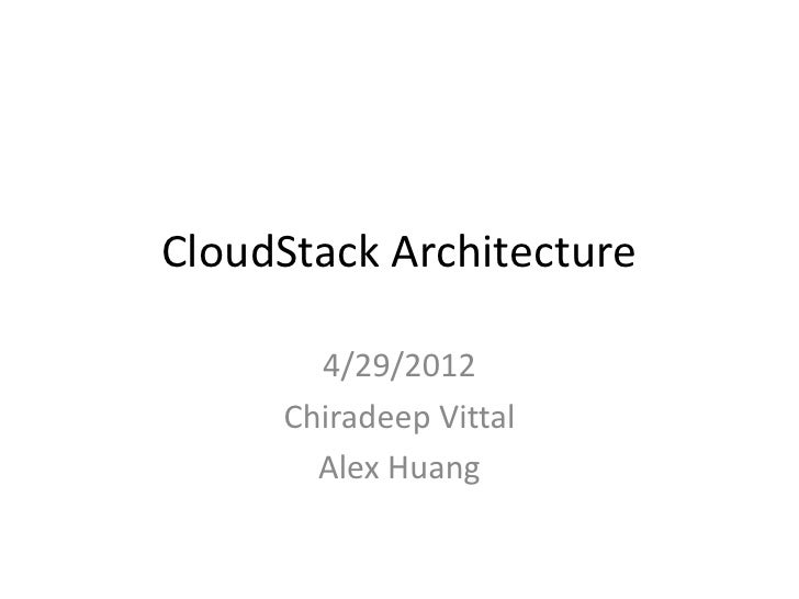 CloudStack Architecture       4/29/2012     Chiradeep Vittal       Alex Huang