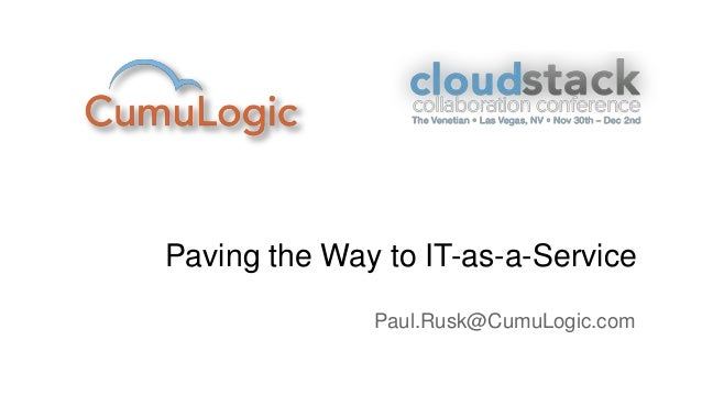 Paving the Way to IT-as-a-Service              Paul.Rusk@CumuLogic.com