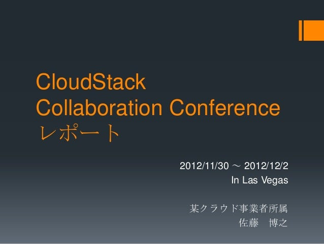 CloudStackCollaboration Conferenceレポート              2012/11/30 ~ 2012/12/2                         In Las Vegas           ...
