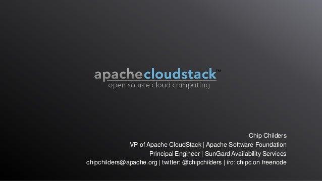 Chip ChildersVP of Apache CloudStack   Apache Software FoundationPrincipal Engineer   SunGard Availability Serviceschipchi...