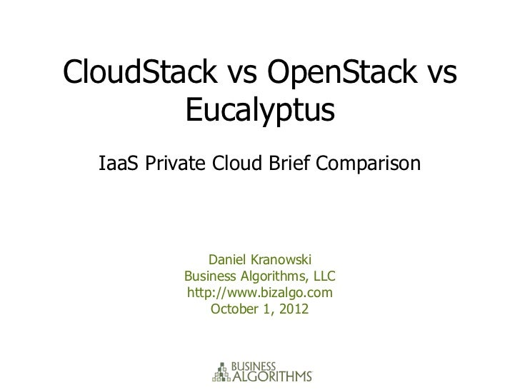 CloudStack vs OpenStack vs        Eucalyptus  IaaS Private Cloud Brief Comparison               Daniel Kranowski          ...