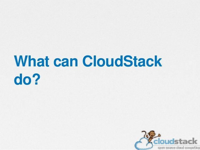 $ Massively Scalable Infrastructure Management • CloudStack can manage tens of thousands of servers installed in multiple ...