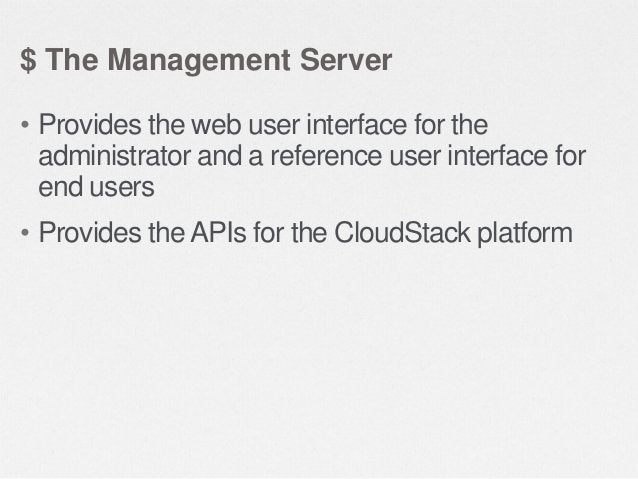 $ CloudStack Management Server Database • All CloudStack objects are stored in the CloudStack Database • CloudStack tracks...