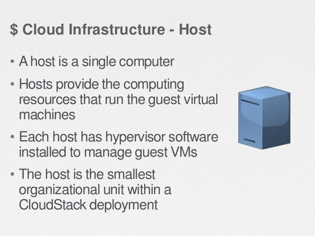 $ Cloud Infrastructure - Cluster • A clusters consists of one or more hosts • Provides a way to group hosts  • With one pr...