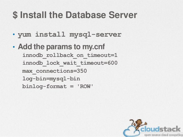 $ Setup the database cloudstack-setup-databases cloud:cloud@localhost --deployas=root * Runs the SQL and creates the neces...