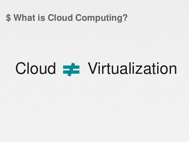 Server Virtualization++  Cloud •  • •  10x more scaleable 2-5x lower cost 100% more open  Built for traditional enterprise...