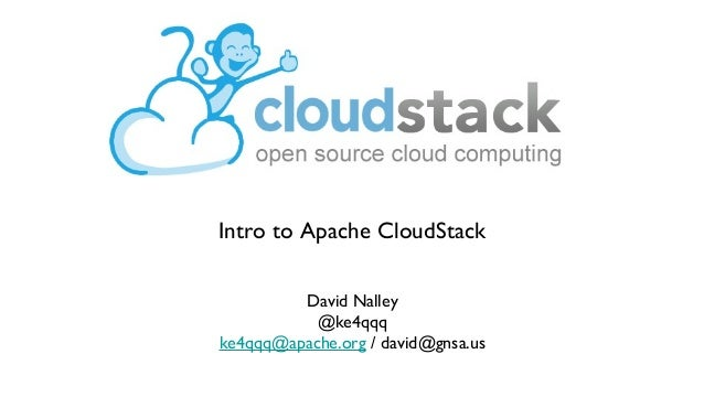 Intro to Apache CloudStack         David Nalley           @ke4qqqke4qqq@apache.org / david@gnsa.us