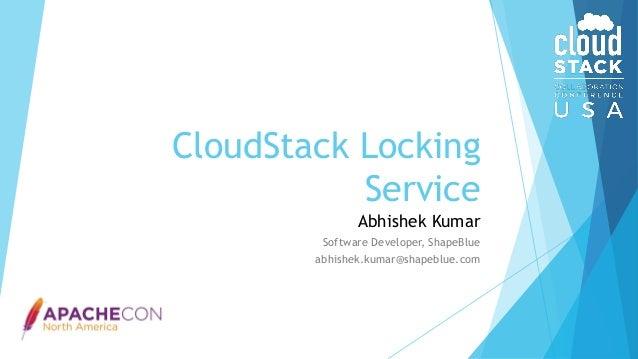 CloudStack Locking Service Abhishek Kumar Software Developer, ShapeBlue abhishek.kumar@shapeblue.com