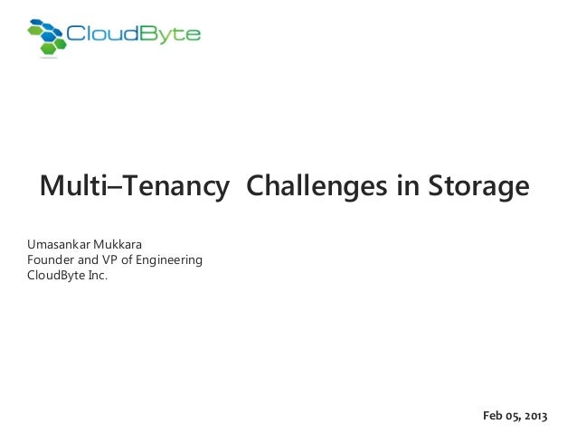 Multi–Tenancy Challenges in StorageUmasankar MukkaraFounder and VP of EngineeringCloudByte Inc.                           ...