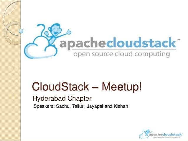 CloudStack – Meetup! Hyderabad Chapter Speakers: Sadhu, Talluri, Jayapal and Kishan