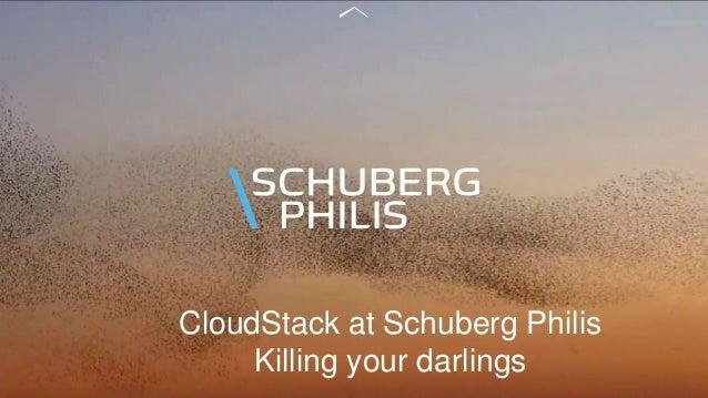 CloudStack at Schuberg Philis Killing your darlings