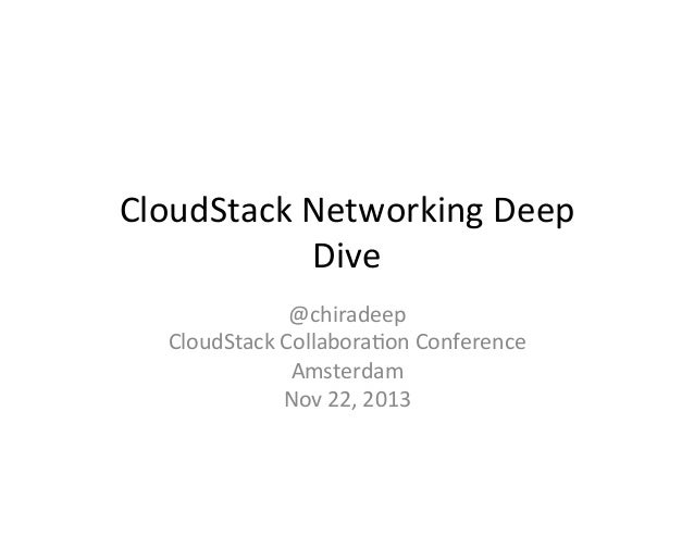 CloudStack	   Networking	   Deep	    Dive	    @chiradeep	    CloudStack	   Collabora9on	   Conference	   	    Amsterdam	  ...