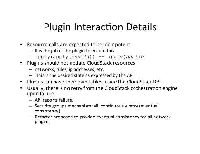 Plugin  Interac9on  Details   • Resource  calls  are  expected  to  be  idempotent    – It  is  ...