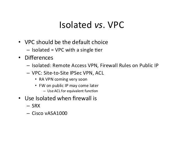 Isolated  vs.  VPC   • VPC  should  be  the  default  choice   – Isolated  =  VPC  with  a  ...