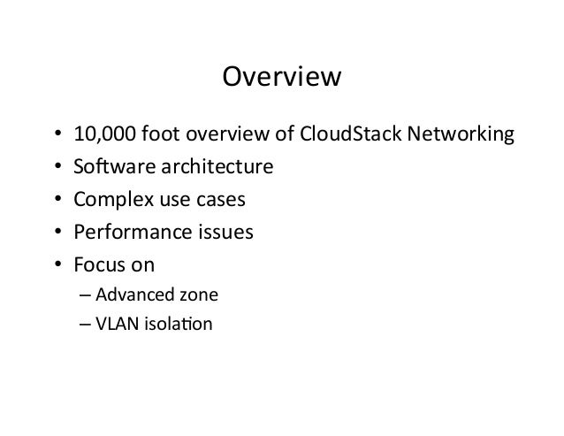 Overview   • • • • •  10,000  foot  overview  of  CloudStack  Networking   SoDware  architecture   ...