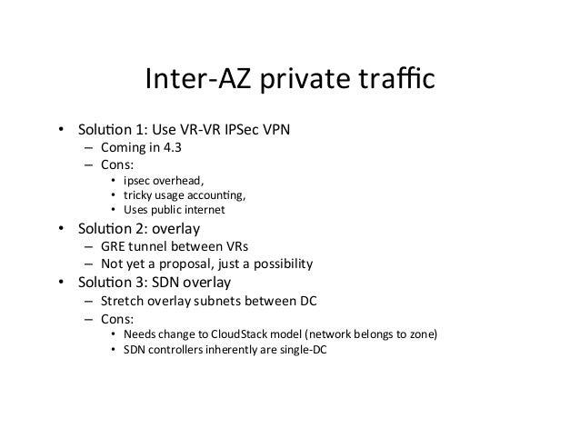 Inter-‐AZ  private  traffic   • Solu9on  1:  Use  VR-‐VR  IPSec  VPN   – Coming  in  4.3   – Co...
