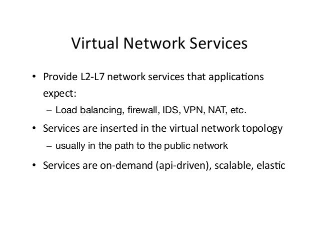 Virtual  Network  Services   • Provide  L2-‐L7  network  services  that  applica9ons   expect:   – ...