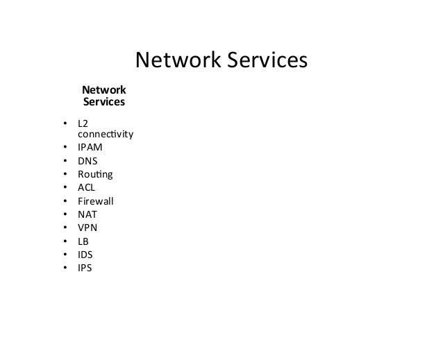 Network  Services   Network   Services   • L2   connec9vity   • IPAM   • DNS   • Rou9ng   • ACL  ...