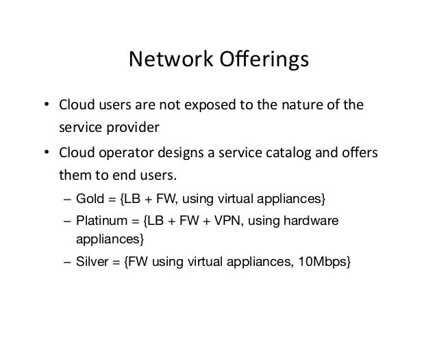 Network  Offerings   • Cloud  users  are  not  exposed  to  the  nature  of  the   service  prov...