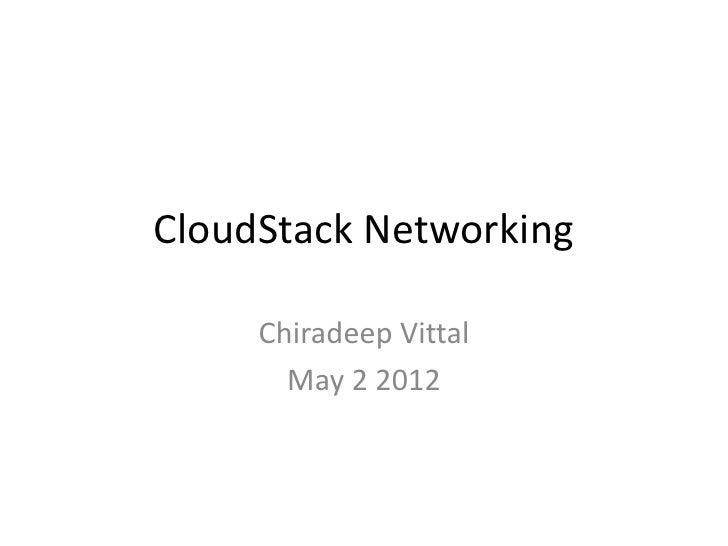 CloudStack Networking     Chiradeep Vittal       May 2 2012