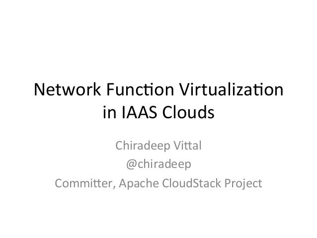 Network  Func-on  Virtualiza-on   in  IAAS  Clouds       Chiradeep  Vi;al   @chiradeep   Commi;er, ...