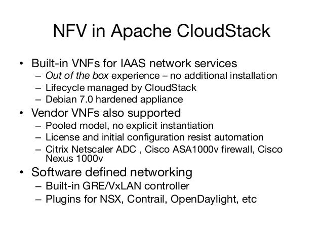 NFV in Apache CloudStack • Built-in VNFs for IAAS network services – Out of the box experience – no additional installat...