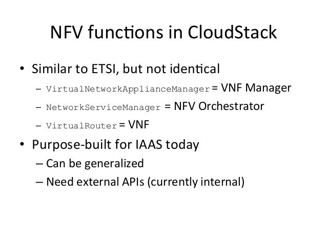 NFV  func-ons  in  CloudStack   • Similar  to  ETSI,  but  not  iden-cal   – VirtualNetworkAppliance...