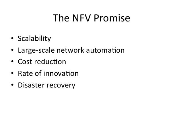 The  NFV  Promise   • Scalability   • Large-‐scale  network  automa-on   • Cost  reduc-on   • Rate...
