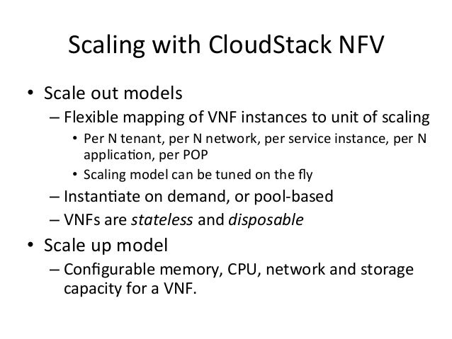 Scaling  with  CloudStack  NFV   • Scale  out  models   –Flexible  mapping  of  VNF  instances  ...