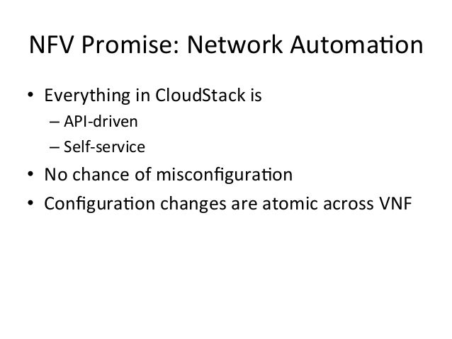 NFV  Promise:  Network  Automa-on   • Everything  in  CloudStack  is     –API-‐driven   –Self-‐se...