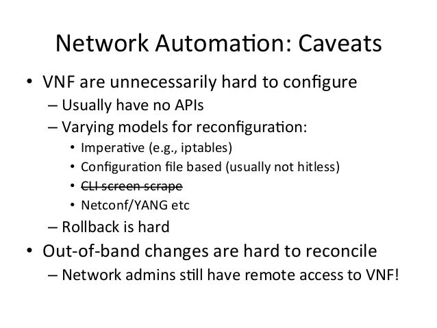 Network  Automa-on:  Caveats   • VNF  are  unnecessarily  hard  to  configure   –Usually  have  no...