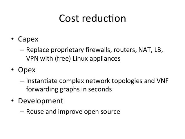 Cost  reduc-on   • Capex     –Replace  proprietary  firewalls,  routers,  NAT,  LB,   VPN  with  ...