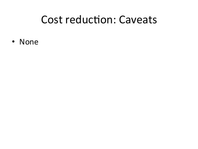 Cost  reduc-on:  Caveats   • None
