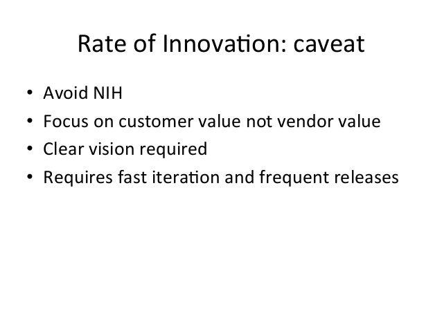 Rate  of  Innova-on:  caveat   • Avoid  NIH     • Focus  on  customer  value  not  vendor  val...