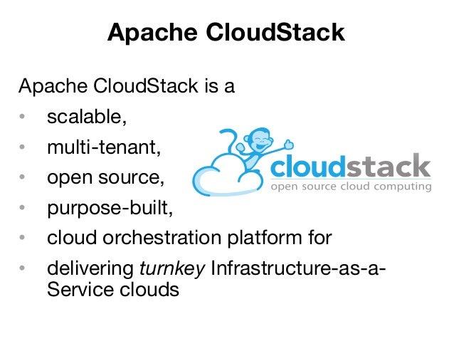 Apache CloudStack is a • scalable,  • multi-tenant,  • open source,  • purpose-built, • cloud orchestration platform ...