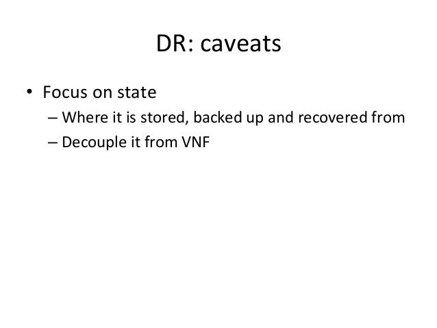 DR:  caveats   • Focus  on  state   –Where  it  is  stored,  backed  up  and  recovered  from...